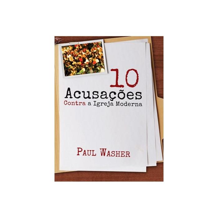 10 ACUSAÇÕES CONTRA A IGREJA MODERNA - Paul Washer - FIEL Editora Fiel