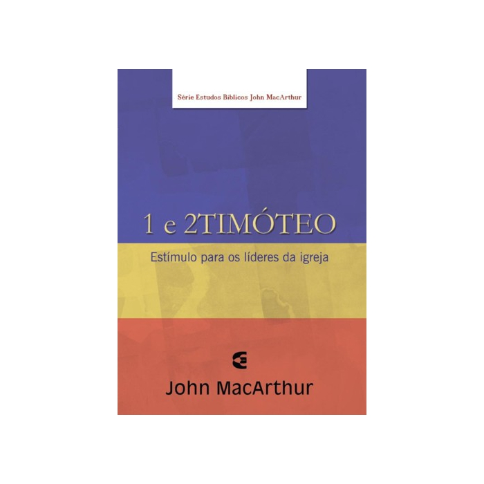1 E 2 TIMÓTEO - JOHN MAcARTHUR - CULTURA CRISTÃ Editora Cultura Cristã