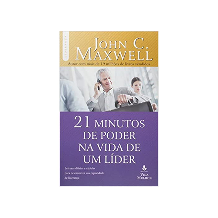 21 MINUTOS DE PODER NA VIDA DE UM LÍDER - John C. Maxwell - Editora Vida Melhor
