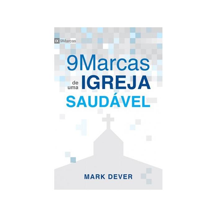 9 MARCAS DE UMA IGREJA SAUDÁVEL - Mark Dever - Editora Fiel