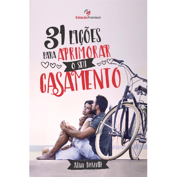 31 LIÇÕES PARA APRIMORAR O SEU CASAMENTO - Alan Brizotti- Editora Estação da Fé