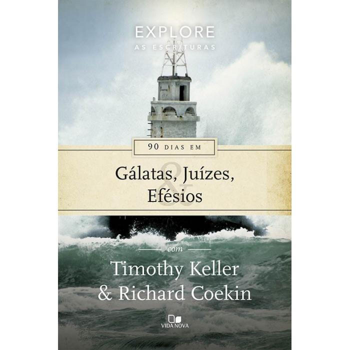 90 DIAS EM GÁLATAS, JUÍZES, EFÉSIOS - Timothy Keller & Richard Coekin - Editora Vida Nova