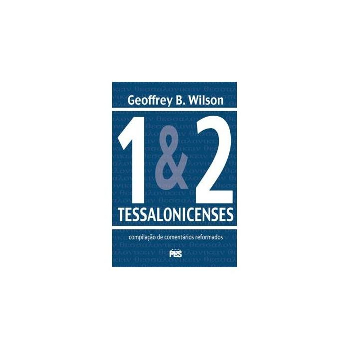 1 & 2 TESSALONICENSES  - Geoffrey B. Wilson - Editora Pes
